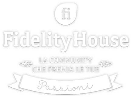 Fidelity House - La community che premia le tue passioni